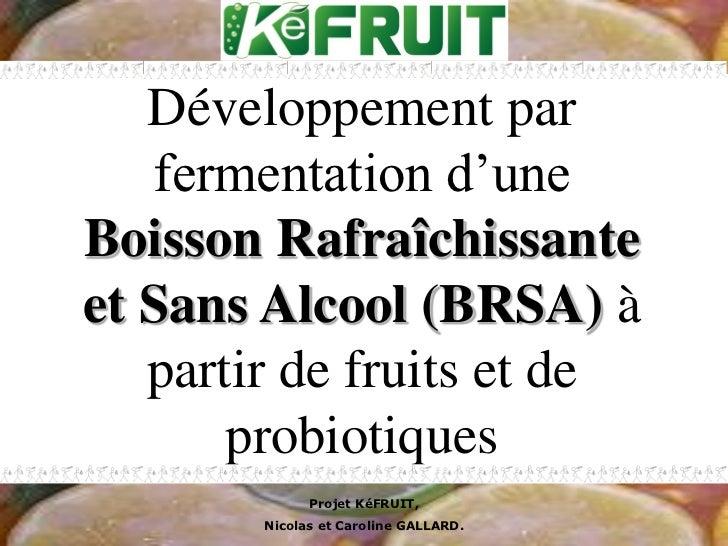 Développement par   fermentation d'uneBoisson Rafraîchissanteet Sans Alcool (BRSA) à   partir de fruits et de       probio...