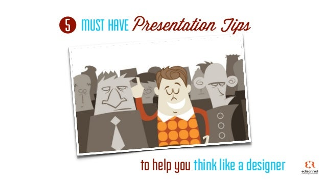 5 to help you think like a designer MUST HAVE Presentation Tips