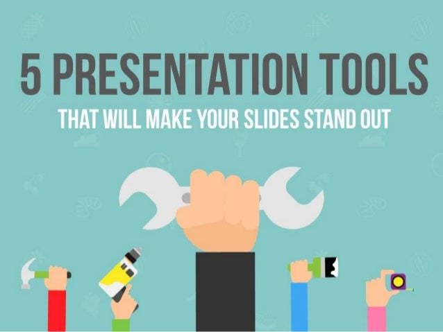5 PRESENTATION TOOLS  THAT WILL MAKE YOUR SLIOES STANO OUT