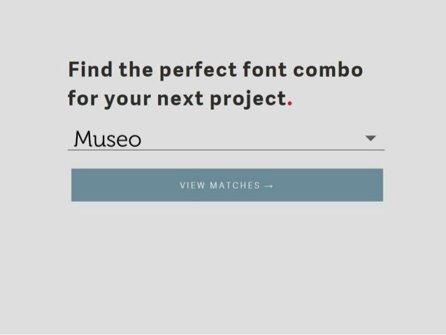 Find the perfect font combo for your next project.   Museo '  VIEW MATCHES ~+