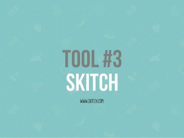 TOOL #3 SKITCH