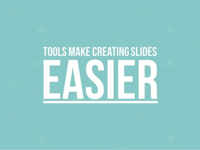 TOOLS MAKE CREATING SLIOES  EASIER