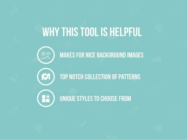 WHY THIS TOOL IS HELPFUL  MAKES FDR NICE BACKGROUND IMAGES @ TOP NOTCH COLLECTION OF PATTERNS  ® UNIOUE STYLES TO CHOOSE F...
