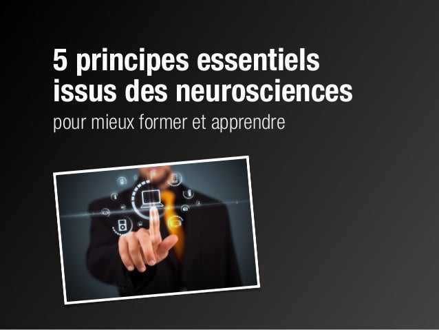 5 principes essentiels issus des neurosciences pour mieux former et apprendre