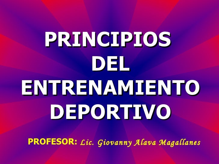 PRINCIPIOS  DEL ENTRENAMIENTO DEPORTIVO PROFESOR:  Lic. Giovanny Alava Magallanes