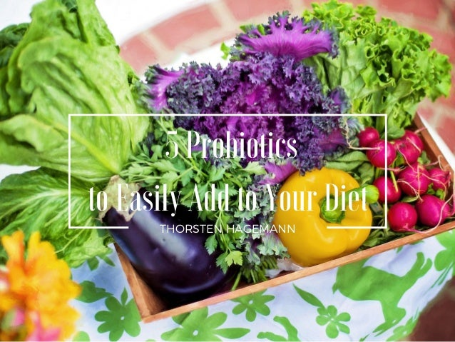 THORSTEN HAGEMANN 5 Probiotics to Easily Add to Your Diet