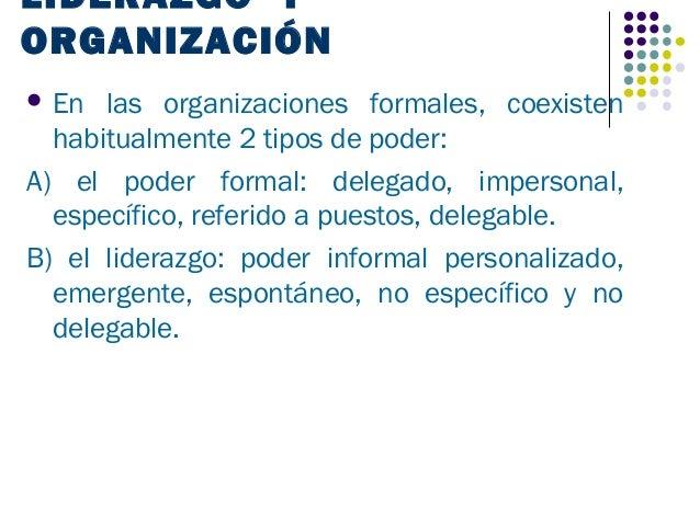 LIDERAZGO YORGANIZACIÓN En  las organizaciones formales, coexisten  habitualmente 2 tipos de poder:A) el poder formal: de...