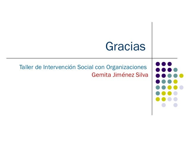 GraciasTaller de Intervención Social con Organizaciones                            Gemita Jiménez Silva
