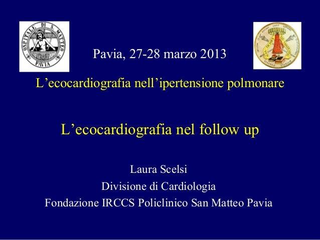 Laura ScelsiDivisione di CardiologiaFondazione IRCCS Policlinico San Matteo PaviaPavia, 27-28 marzo 2013L'ecocardiografia ...