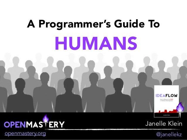 Janelle Klein openmastery.org @janellekz A Programmer's Guide To HUMANS