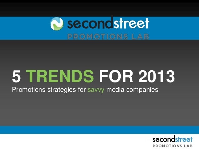 5 TRENDS FOR 2013Promotions strategies for savvy media companies