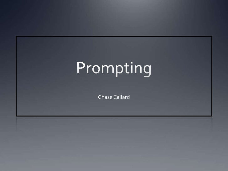 Prompting<br />Chase Callard<br />