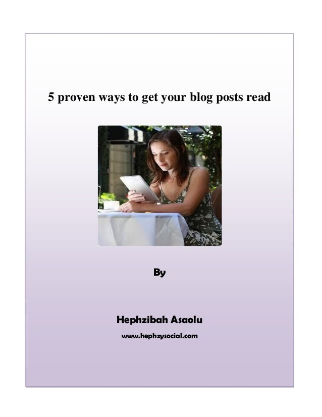 5 proven ways to get your blog posts read By Hephzibah Asaolu www.hephzysocial.com