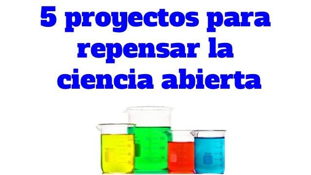 5 proyectos para repensar la ciencia abierta