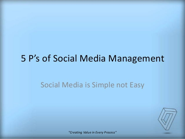 "5 P's of Social Media Management Social Media is Simple not Easy  ""Creating Value in Every Process"""