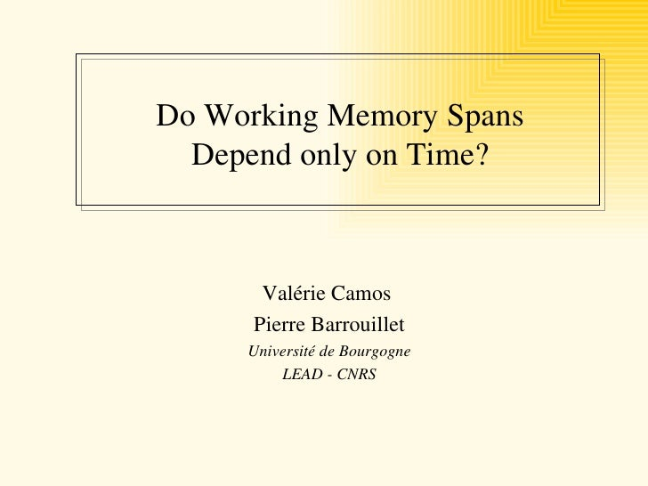 Do Working Memory Spans  Depend only on Time?       Valérie Camos      Pierre Barrouillet     Université de Bourgogne     ...