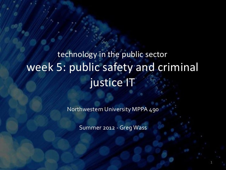technology in the public sectorweek 5: public safety and criminal           justice IT        Northwestern University MPPA...