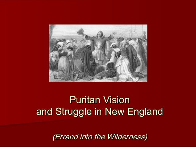 Puritan VisionPuritan Vision and Struggle in New Englandand Struggle in New England (Errand into the Wilderness)(Errand in...