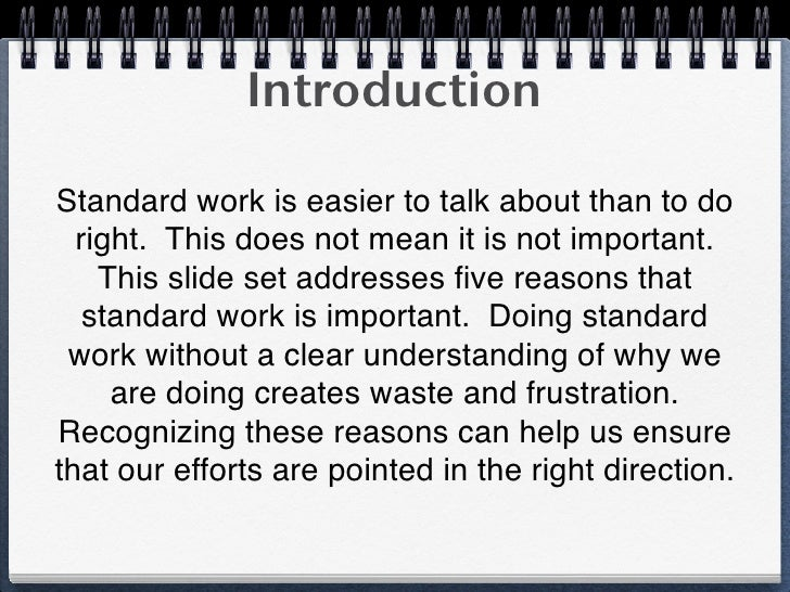 IntroductionStandard work is easier to talk about than to do  right. This does not mean it is not important.    This slide...