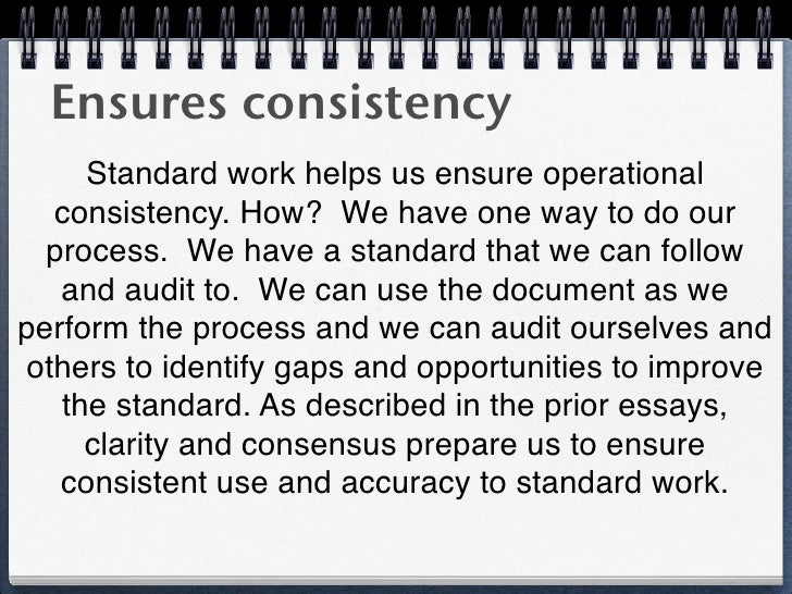Ensures consistency     Standard work helps us ensure operational   consistency. How? We have one way to do our  process. ...