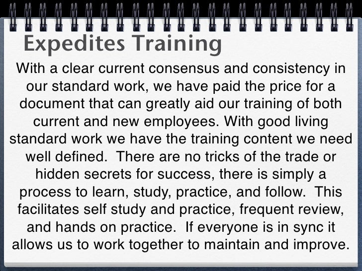 Expedites Training With a clear current consensus and consistency in   our standard work, we have paid the price for a  do...