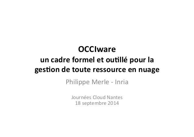 OCCIware   un  cadre  formel  et  ou2llé  pour  la   ges2on  de  toute  ressource  en  nuage  ...