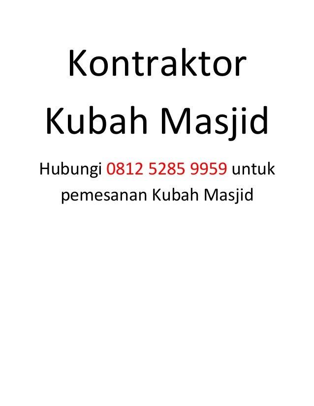 Kontraktor Kubah Masjid Hubungi 0812 5285 9959 untuk pemesanan Kubah Masjid