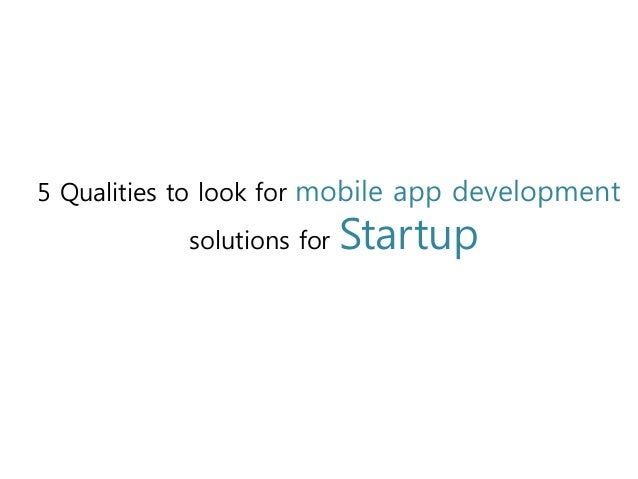 5 Qualities to look for mobile app development solutions for Startup