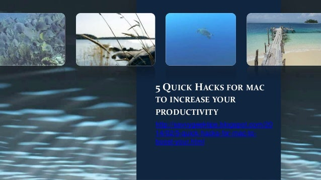 5 QUICK HACKS FOR MAC TO INCREASE YOUR PRODUCTIVITY http://savvygeektips.blogspot.com/20 14/02/5-quick-hacks-for-mac-toboo...