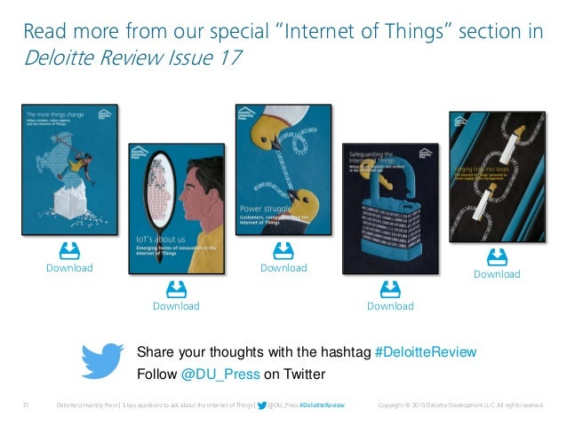 21 Deloitte University Press | 5 key questions to ask about the Internet of Things | @DU_Press #DeloitteReview Copyright ©...