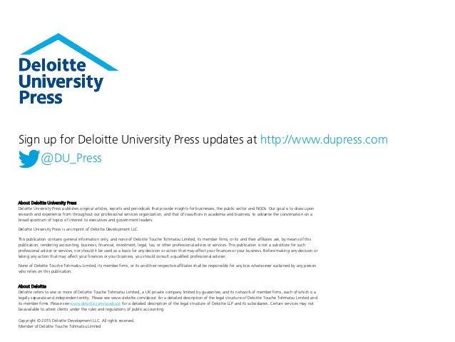 About Deloitte University Press Deloitte University Press publishes original articles, reports and periodicals that provid...