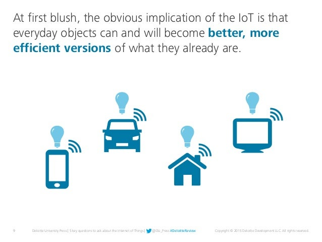 9 Deloitte University Press | 5 key questions to ask about the Internet of Things | @DU_Press #DeloitteReview Copyright © ...