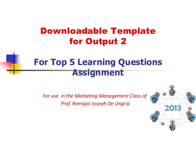 Downloadable Template      for Output 2For Top 5 Learning Questions         Assignment For use in the Marketing Management...