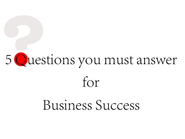 5 Questions you must answer for Business Success