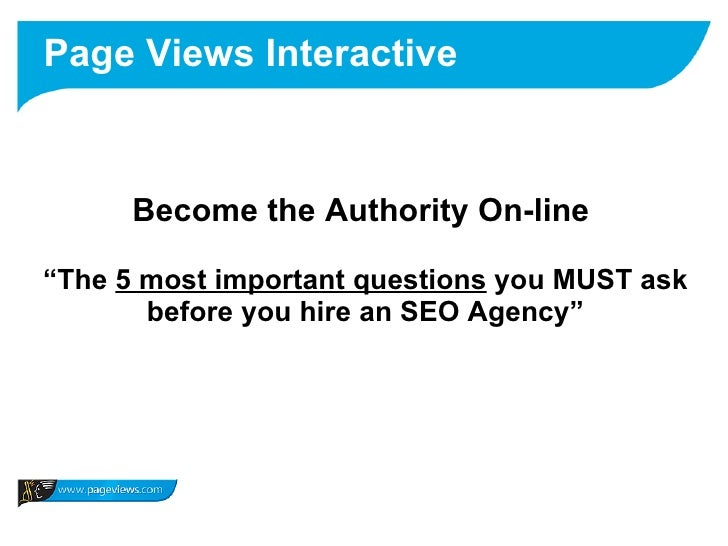 """Page Views Interactive          Become the Authority On-line  """"The 5 most important questions you MUST ask        before y..."""