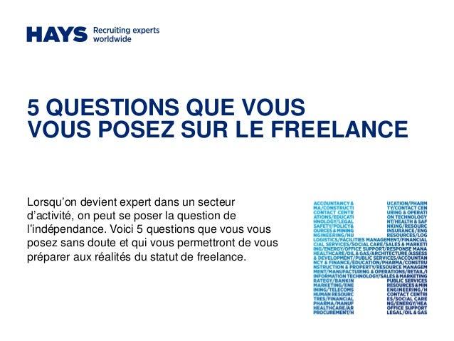 5 QUESTIONS QUE VOUS VOUS POSEZ SUR LE FREELANCE Lorsqu'on devient expert dans un secteur d'activité, on peut se poser la ...