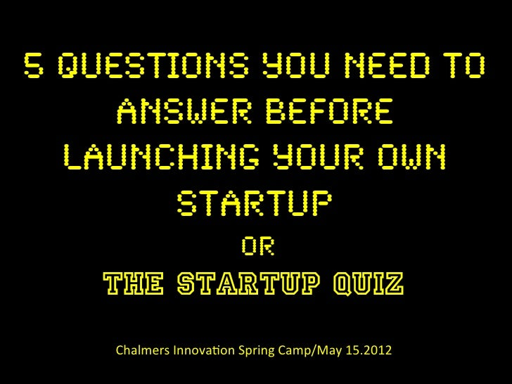 5 QUESTIONS YOU NEED TO!     ANSWER BEFORE !  LAUNCHING YOUR OWN        STARTUP !                                OR!    TH...