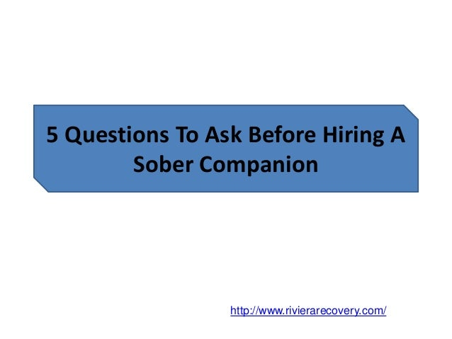 5 Questions To Ask Before Hiring A Sober Companion http://www.rivierarecovery.com/