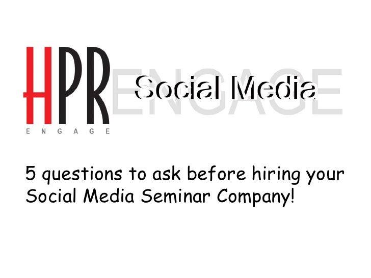5 questions to ask before hiring your Social Media Seminar Company!<br />