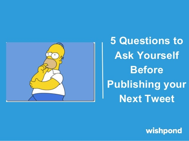 5 Questions to Ask Yourself Before Publishing your Next Tweet