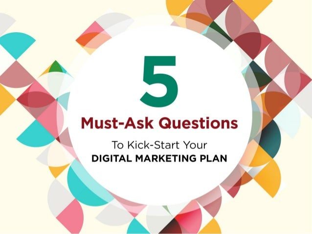 Must-Ask Questions  To Kick-Start Your  DIGITAL MARKETING PLAN