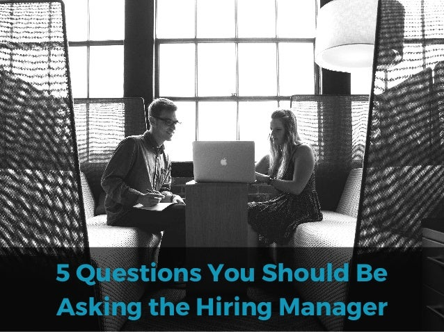 5 Questions You Should Be Asking the Hiring Manager