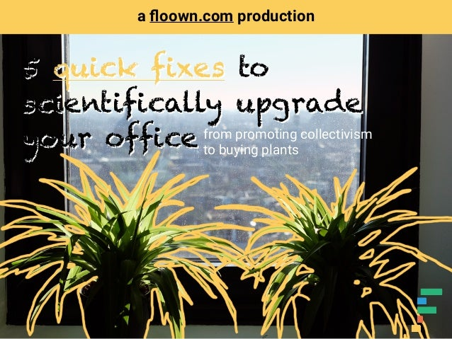 from promoting collectivism to buying plants a floown.com production 5 quick fixes to scientifically upgrade your office 5 ...