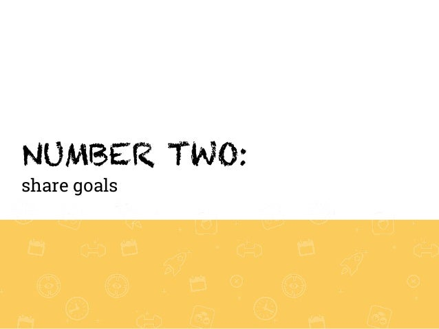 NUMBER TWO: share goals