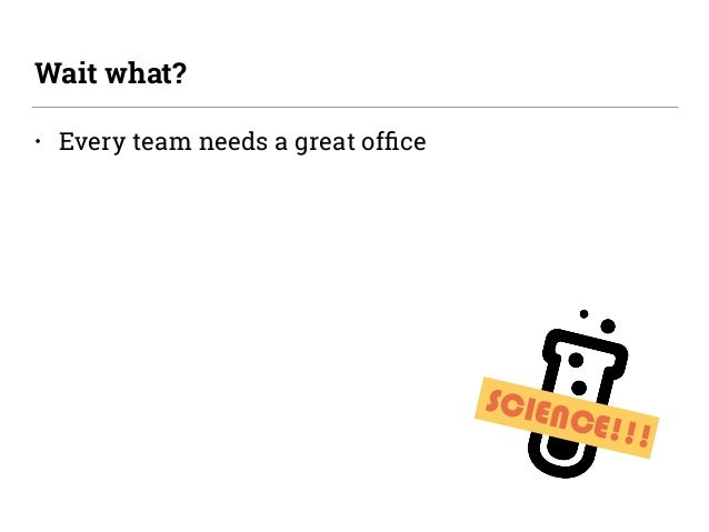 • Every team needs a great office Wait what? SCIENCE!!!