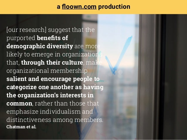 [our research] suggest that the purported benefits of demographic diversity are more likely to emerge in organizations that...