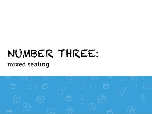 NUMBER THREE: mixed seating