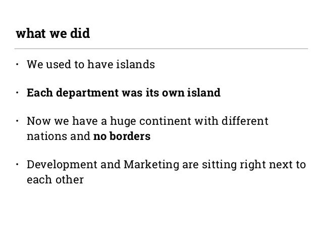 • We used to have islands • Each department was its own island • Now we have a huge continent with different nations and n...
