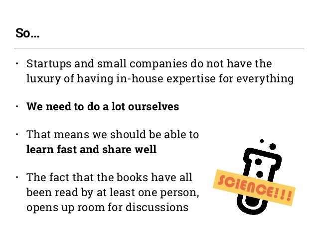 • Startups and small companies do not have the luxury of having in-house expertise for everything • We need to do a lot ou...