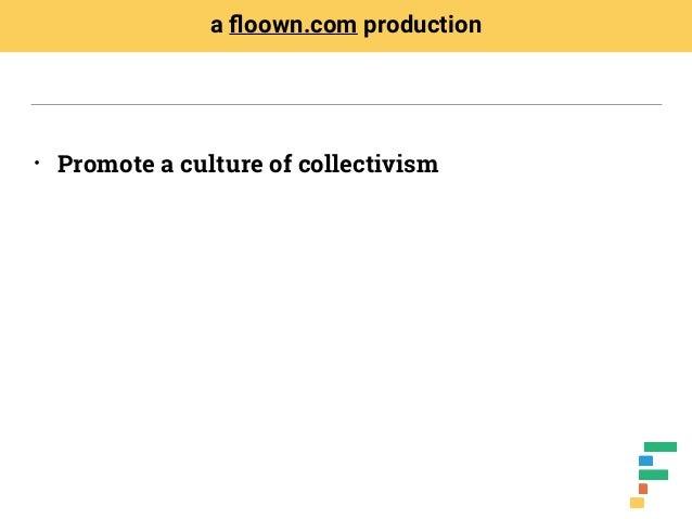 • Promote a culture of collectivism a floown.com production